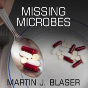 Missing Microbes: How the Overuse of Antibiotics Is Fueling Our Modern Plagues, by Patrick Lawlor, Martin J. Blaser