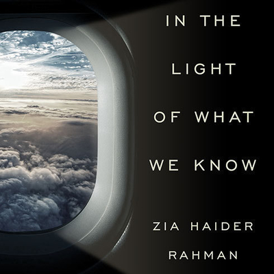 In the Light of What We Know Audiobook, by Zia Haider Rahman