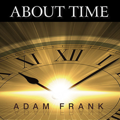 About Time: Cosmology, Time and Culture at the Twilight of the Big Bang Audiobook, by Adam Frank
