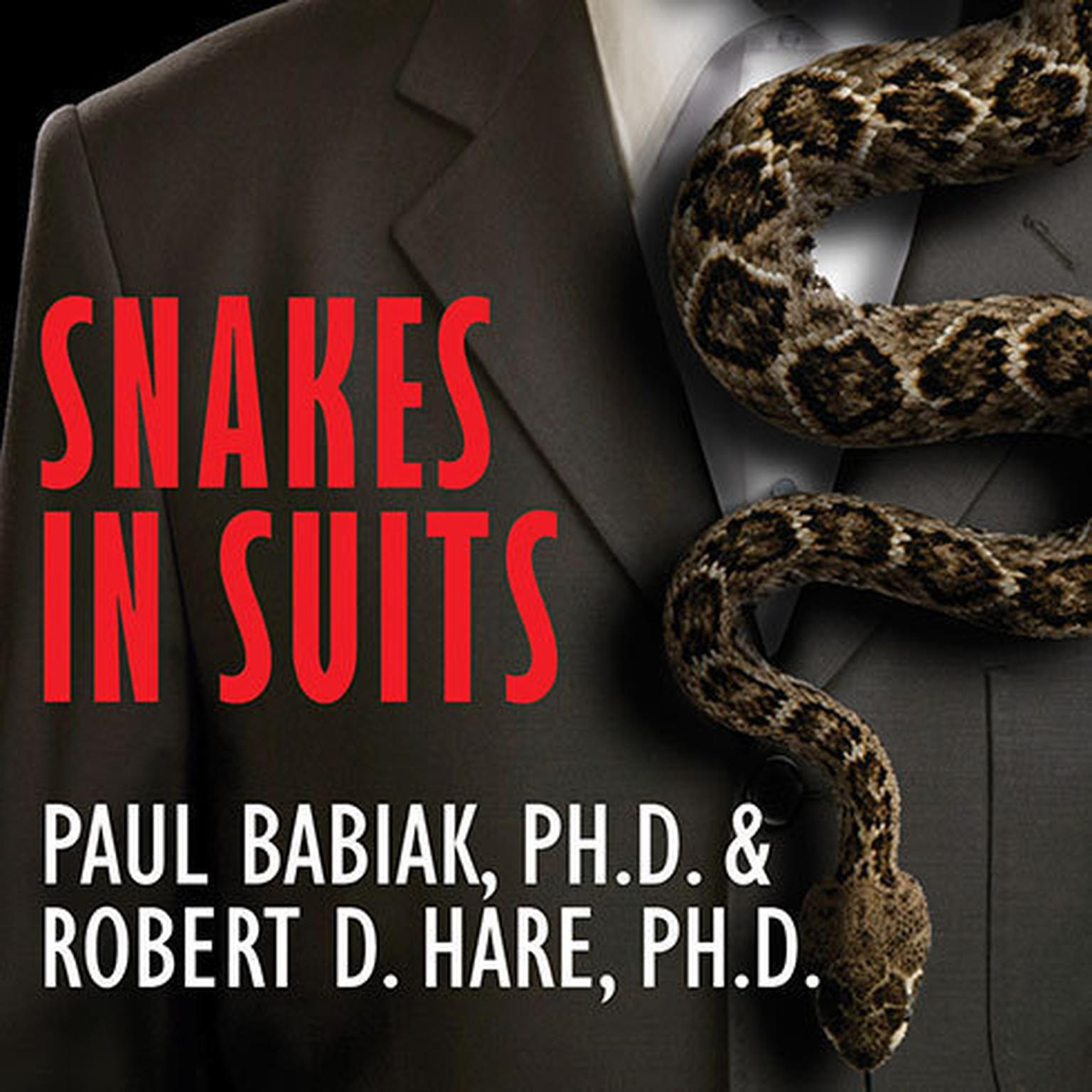 Printable Snakes in Suits: When Psychopaths Go To Work Audiobook Cover Art