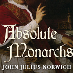 Absolute Monarchs: A History of the Papacy Audiobook, by John Julius Norwich