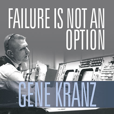 Failure Is Not an Option: Mission Control from Mercury to Apollo 13 and Beyond Audiobook, by Gene Kranz