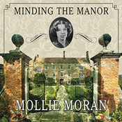 Minding the Manor: The Memoir of a 1930s English Kitchen Maid, by Mollie Moran