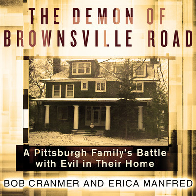 The Demon of Brownsville Road: A Pittsburgh Familys Battle with Evil in Their Home Audiobook, by Bob Cranmer