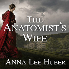 The Anatomist's Wife: A Lady Darby Mystery Audiobook, by Anna Lee Huber