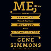 Me, Inc.: Build   an Army of One, Unleash Your Inner Rock God, Win in Life and Business, by Gene Simmons