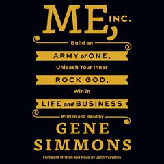 Me, Inc.: Build an Army of One, Unleash Your Inner Rock God, Win in Life and Business Audiobook, by Mr. Gene Simmons, Gene Simmons