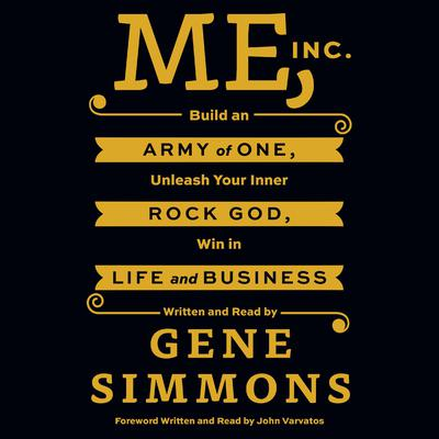 Me, Inc.: Build an Army of One, Unleash Your Inner Rock God, Win in Life and Business Audiobook, by Mr. Gene Simmons