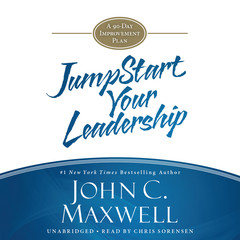 Jumpstart Your Leadership: A 90-Day Improvement Plan Audiobook, by John C. Maxwell