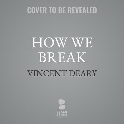 How We Break Audiobook, by Vincent Deary