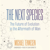 The Next Species: The Future of Evolution in the Aftermath of Man, by Michael Tennesen