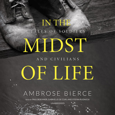 In the Midst of Life : Tales of Soldiers and Civilians Audiobook, by Ambrose Bierce
