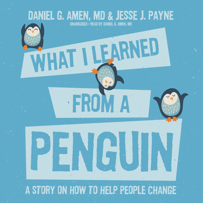 What I Learned from a Penguin: A Story on How to Help People Change Audiobook, by Daniel G. Amen