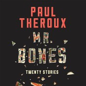 Mr. Bones: Twenty Stories, by Paul Theroux