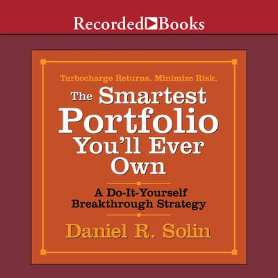The Smartest Portfolio Youll Ever Own: A Do-It-Yourself Breakthrough Strategy Audiobook, by Daniel R. Solin