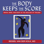 The Body Keeps the Score: Brain, Mind, and Body in the Healing of Trauma Audiobook, by Bessel  van der Kolk