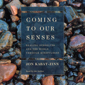 Coming to Our Senses: Healing Ourselves and Our World Through Mindfulness, by Jon Kabat-Zinn