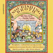 Nourishing Broth: An Old-Fashioned Remedy for the Modern World Audiobook, by Sally Fallon Morell, Kaayla T. Daniel