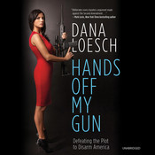 Hands off My Gun: Defeating the Plot to Disarm America, by Dana Loesch