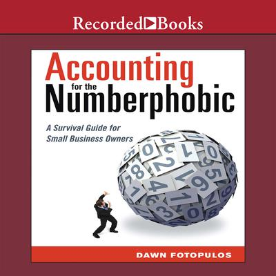 Accounting for the Numberphobic: A Survival Guide for Small Business Owners Audiobook, by Dawn Fotopulos