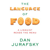 The Language of Food: A Linguist Reads the Menu, by Dan Jurafsky