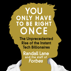 You Only Have to Be Right Once: The Unprecedented Rise of the Instant Tech Billionaires Audiobook, by Randall Lane, staff of Forbes
