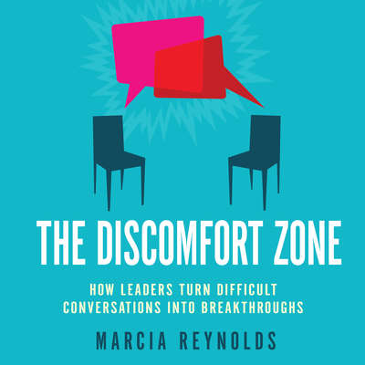 The Discomfort Zone: How Leaders Turn Difficult Conversations Into Breakthroughs Audiobook, by Marcia Reynolds