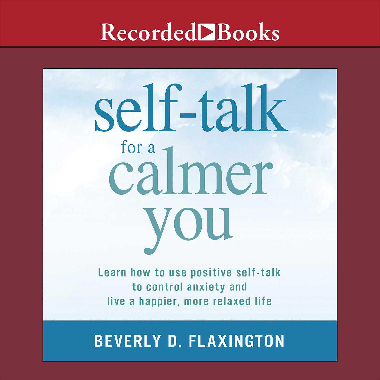 Printable Self-Talk for a Calmer You: Learn How to Use Positive Self-Talk to Control Anxiety and Live a Happier, More Relaxed Life Audiobook Cover Art
