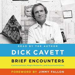 Brief Encounters: Conversations, Magic Moments, and Assorted Hijinks Audiobook, by Dick Cavett, Jimmy Fallon, Richard Yates