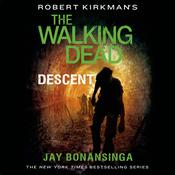 Robert Kirkmans The Walking Dead: Descent Audiobook, by Jay Bonansinga