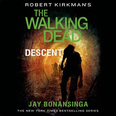 Robert Kirkmans The Walking Dead: Descent Audiobook, by Jay Bonansinga