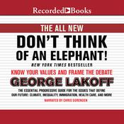 Don't Think of an Elephant!: Know Your Values and Frame the Debate, the New Tenth Anniversary Edition, by George Lakoff