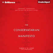 The Conservatarian Manifesto: Libertarians, Conservatives, and the Fight for the Rights Future, by Charles C.W. Cooke
