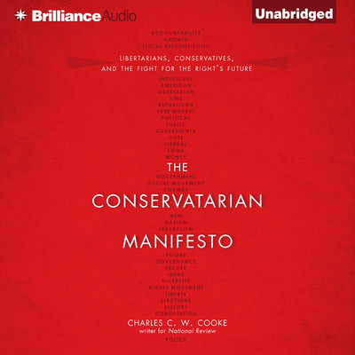 The Conservatarian Manifesto: Libertarians, Conservatives, and the Fight for the Rights Future Audiobook, by Charles C.W. Cooke