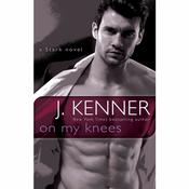 On My Knees: A Stark Novel, by J. Kenner