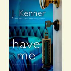 Have Me: A Stark Ever After Novella: A Stark Ever After Novella Audiobook, by J. Kenner