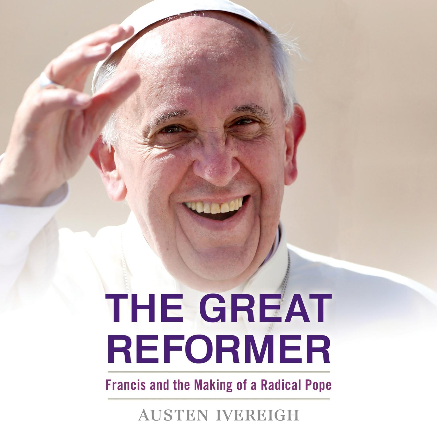 Printable The Great Reformer: Francis and the Making of a Radical Pope Audiobook Cover Art