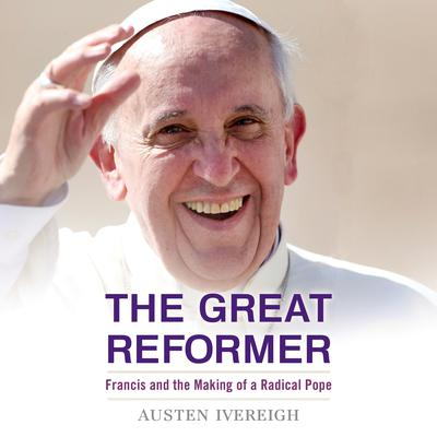 The Great Reformer: Francis and the Making of a Radical Pope Audiobook, by Emily Giffin