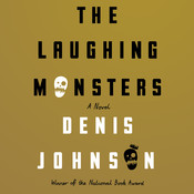 The Laughing Monsters: A Novel Audiobook, by Denis Johnson