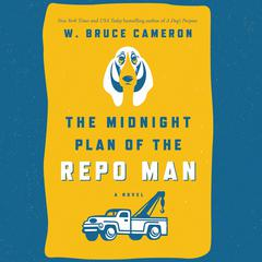 The Midnight Plan of the Repo Man: A Novel Audiobook, by W. Bruce Cameron, Zachary Mason