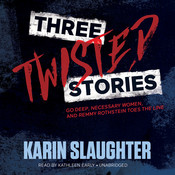 Three Twisted Stories: Go Deep, Necessary Women, and Remmy Rothstein Toes the Line Audiobook, by Karin Slaughter