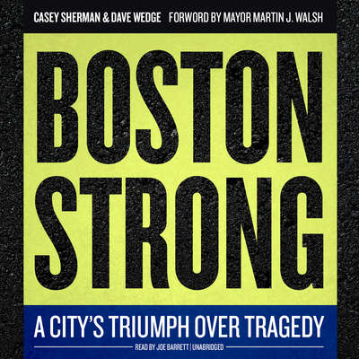 Boston Strong: A City's Triumph over Tragedy Audiobook, by Casey Sherman