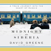 Midnight in Siberia: A Train Journey into the Heart of Russia Audiobook, by David Greene