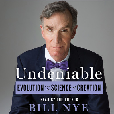 Undeniable: Evolution and the Science of Creation Audiobook, by Bill Nye
