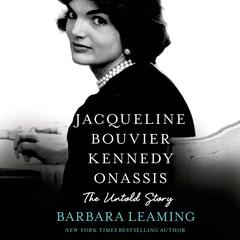 Jacqueline Bouvier Kennedy Onassis: The Untold Story: The Untold Story Audiobook, by Barbara Leaming, Cherie Priest