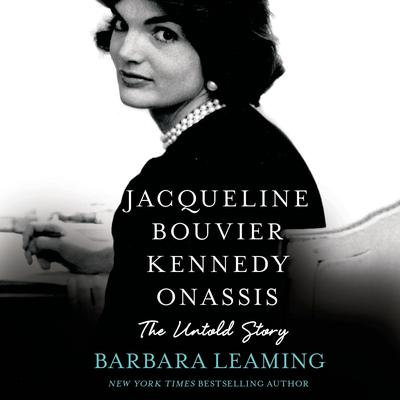 Jacqueline Bouvier Kennedy Onassis: The Untold Story: The Untold Story Audiobook, by Barbara Leaming
