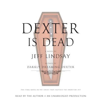 Dexter Is Dead: A Novel Audiobook, by