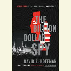 The Billion Dollar Spy: A True Story of Cold War Espionage and Betrayal Audiobook, by David E. Hoffman