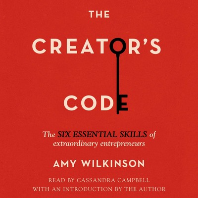 The Creators Code: The Six Essential Skills of Extraordinary Entrepreneurs Audiobook, by Amy Wilkinson