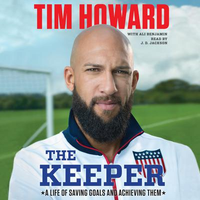 The Keeper: A Life of Saving Goals and Achieving Them Audiobook, by Tim Howard